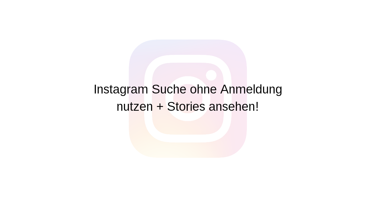 Instagram Suche Ohne Anmeldung